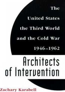 Architects of Intervention: The United States, the Third World and the Cold War, 1946-62