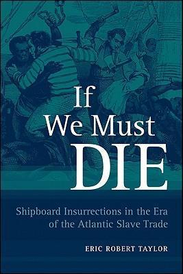 If We Must Die  Shipboard Insurrections in the Era of the Atlantic Slave Trade