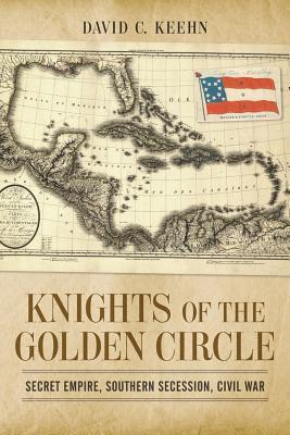 Knights of the Golden Circle  Secret Empire, Southern Secession, Civil War