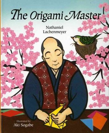 the origami master nathaniel lachenmeyer 9780807561348