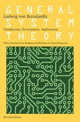 General System Theory : Foundations, Development, Applications