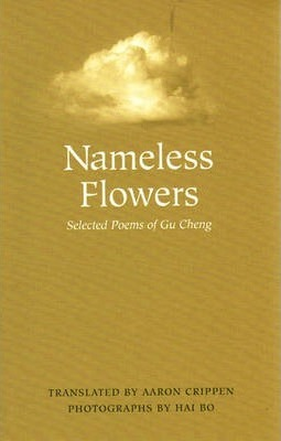 Nameless Flowers  Selected Poems of Gu Cheng