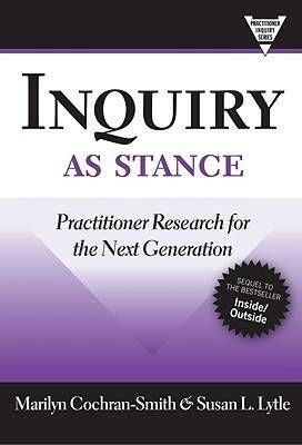 Inquiry as Stance: Practitioner Research in the Next Generation