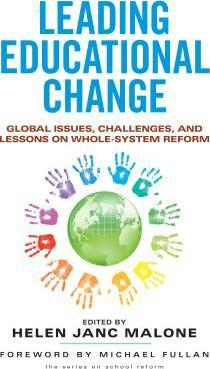 Leading Educational Change : Global Issues, Challenges, and Lessons on Whole-System Reform