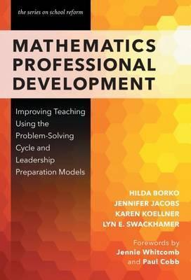 Mathematics Professional Development: Improving Teaching Using the Problem-Solving Cycle and Leadership Models