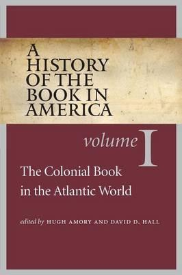 A History of the Book in America: Colonial Book in the Atlantic World v. 1