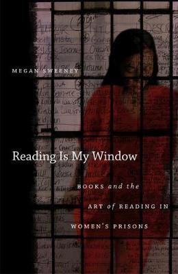 Reading Is My Window: Books and the Art of Reading in Women's Prisons