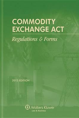 Commodity Exchange ACT Regulations and Forms, 2012 Edition