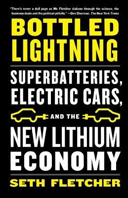 Bottled Lightning : Superbatteries, Electric Cars, and the New Lithium Economy
