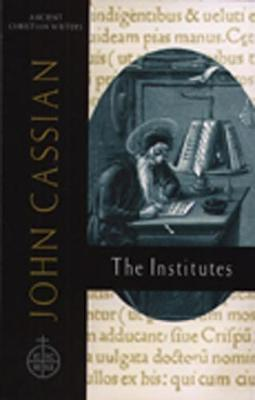 John Cassian: the Institutes: Ancient Christian Writer, No 58