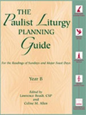 The Paulist Liturgy Planning Guide: Year B