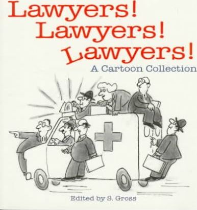 Lawyers! Lawyers! Lawyers!  The Countries Funniest Cartoonists Take on Legal Profession