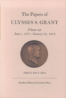 the papers of ulysses s grant volume 22 ulysses s grant
