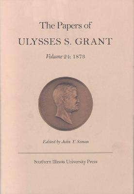the papers of ulysses s grant volume 24 ulysses s grant