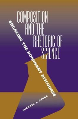 Composition and the Rhetoric of Science: Engaging the Dominant Discourse