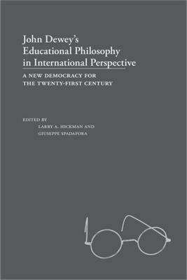 John Dewey's Educational Philosophy in International Perspective  A New Democracy for the Twenty-first Century