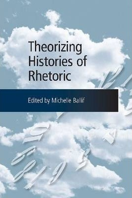 Theorizing Histories of Rhetoric