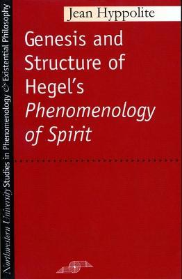 The Genesis and Structure of Hegel's Phenomenology of Spirit