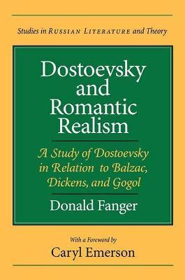 Dostoevsky and Romantic Realism  A Study of Dostoevsky in Relation to Balzac, Dickens and Gogol