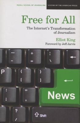 Free for All: The Internet's Transformation of Journalism