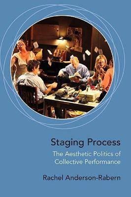 Staging Process  The Aesthetic Politics of Collective Performance