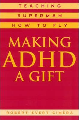 Making ADHD a Gift: Teaching Superman How to Fly