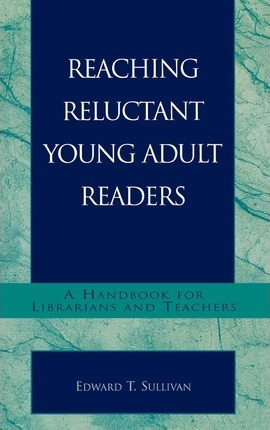 Reaching Reluctant Young Adult Readers : A Handbook for Librarians and Teachers