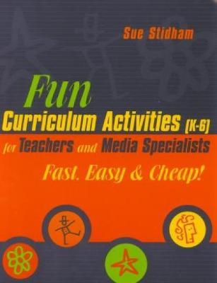 Fun Curriculum Activities (K-6) for Teachers and Media Specialists: Fast, Easy and Cheap!