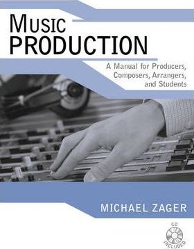 Music Production : A Manual for Producers, Composers, Arrangers, and Students