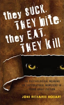 They Suck, They Bite, They Eat, They Kill  The Psychological Meaning of Supernatural Monsters in Young Adult Fiction