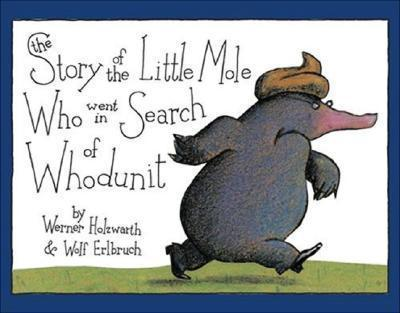 The Story of the Little Mole Who Went in Search of Whodunit