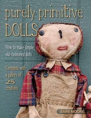 Purely Primitive Dolls  How to Make Simple, Old-Fashioned Dolls