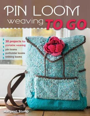Pin Loom Weaving to Go : 30 Projects for Portable Weaving