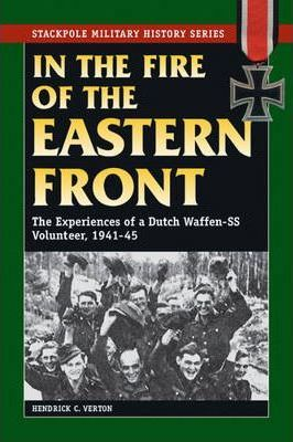 In the Fire of the Eastern Front : The Experiences of a Dutch Waffen-Ss Volunteer, 1941-45