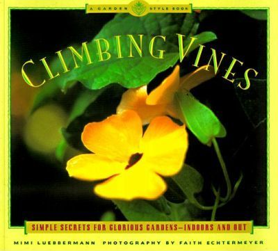 Climbing Vines: Simple Secrets for Glorious Gardens - Indoors and Out