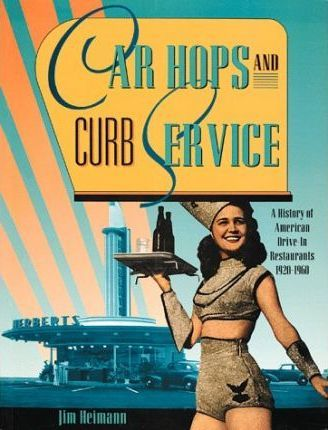 Car Hops and Curb Service  History of American Drive-in Restaurants, 1920-60