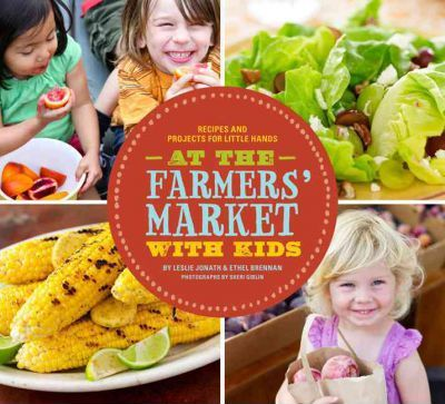 Thebridgelondon-ils.co.uk At the Farmers' Market with Kids : Recipes and Projects for Little Hands image