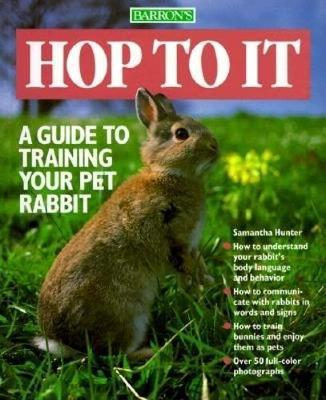 Hop to it : Guide to Training Your Pet Rabbit