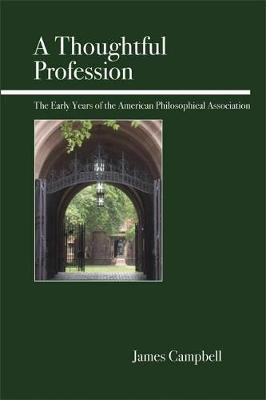 A Thoughtful Profession  The Early Years of the American Philosophical Association