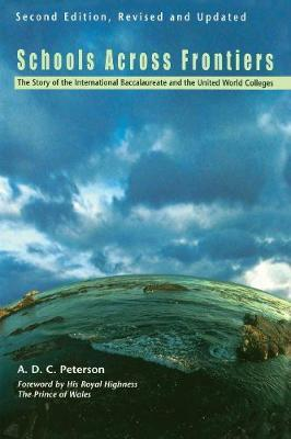Schools Across Frontiers  The Story of the International Baccalaureate and the United World Colleges
