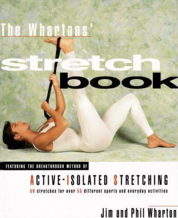 Wharton's Stretch Book : Featuring the Breakthrough Method of Active-Isolated Stretching