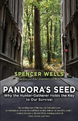 Pandora's Seed : Why the Hunter-Gatherer Holds the Key to Our Survival