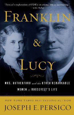 Franklin and Lucy  Mrs. Rutherfurd and the Other Remarkable Women in Roosevelt's Life