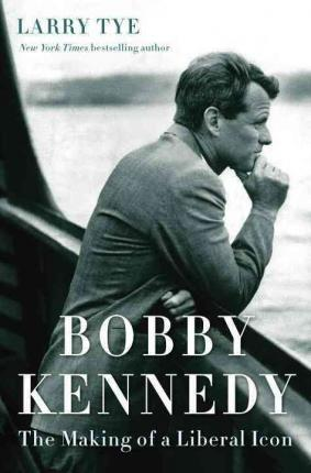 Bobby Kennedy : The Making of a Liberal Icon