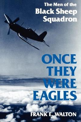 Once They Were Eagles: Men of the Black Sheep Squadron