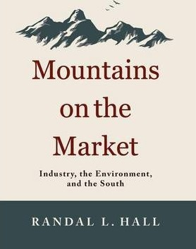 Mountains on the Market  Industry, the Environment, and the South