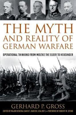 The Myth and Reality of German Warfare  Operational Thinking from Moltke the Elder to Heusinger