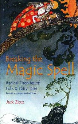 Breaking the Magic Spell : Radical Theories of Folk and Fairy Tales