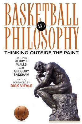 Basketball and Philosophy : Thinking Outside the Paint