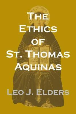 The Ethics of St. Thomas Aquinas  Happiness, Natural Law, and the Virtues